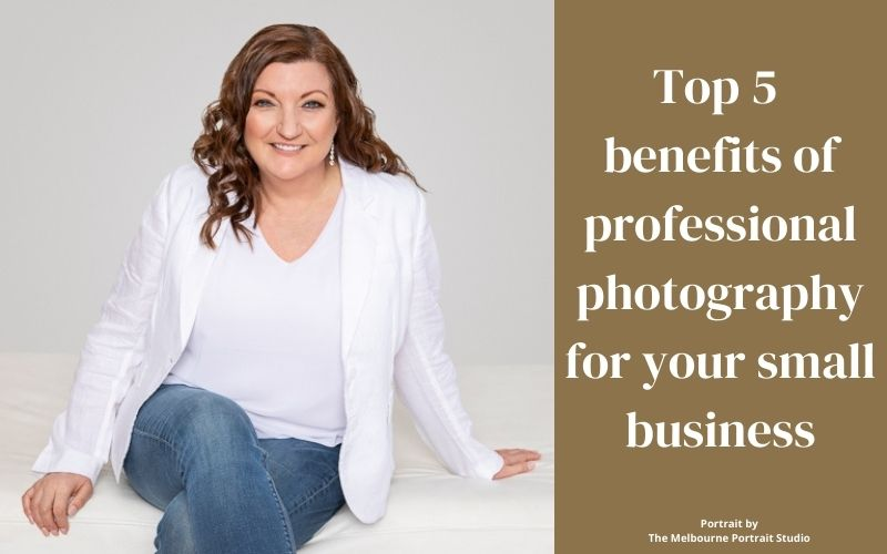 Top 5 benefits of professional photography for your small business